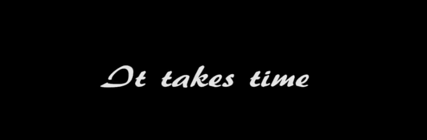 it_takes_time